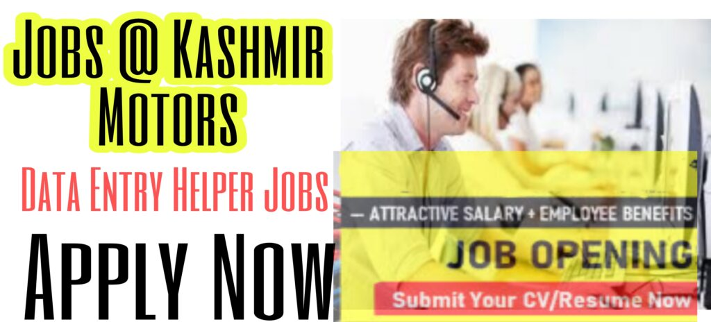 Jobs in Kashmir Motors | Data Entry Operator, Helper Posts