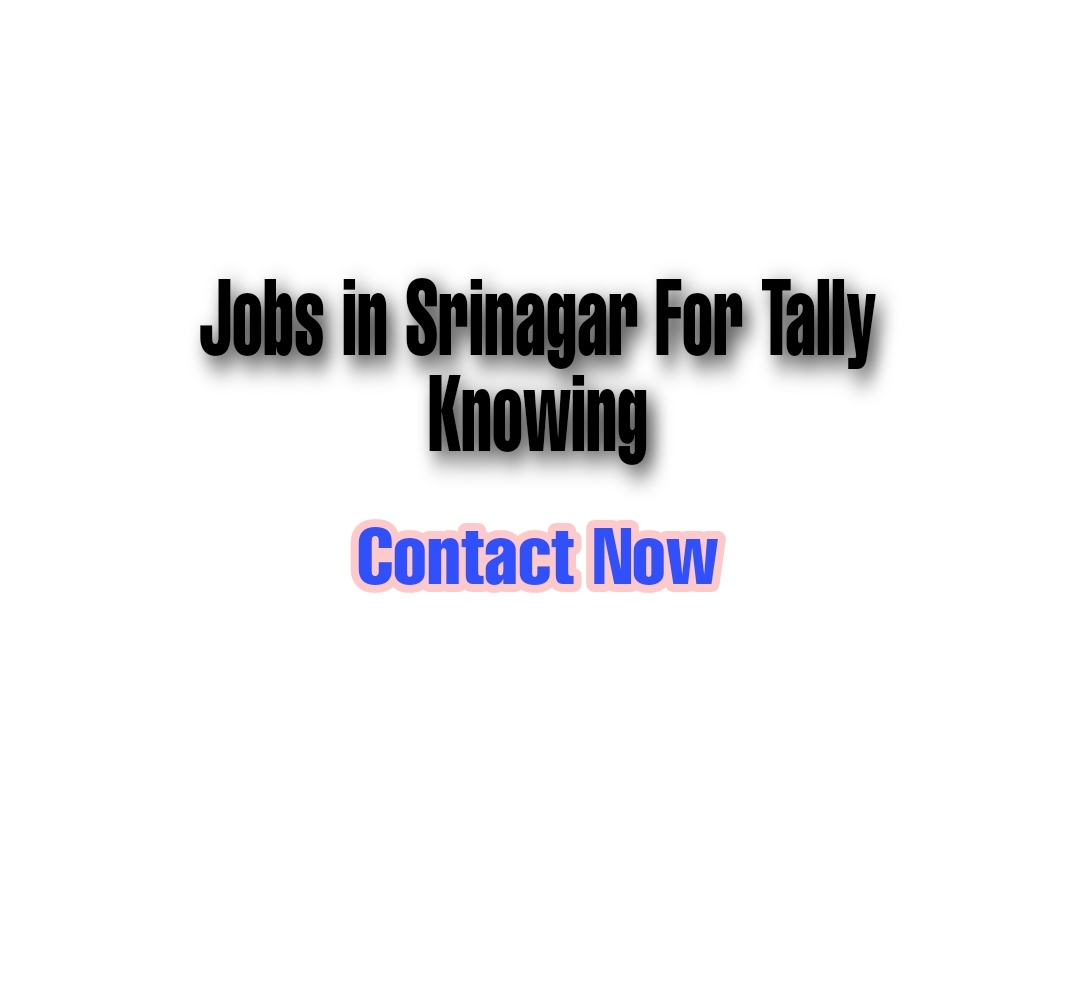 Apply now for various tally jobs in srinagar, jobs in srinagar for tally at Rajbagh, vacancy for various posts in Jammu and Kashmir